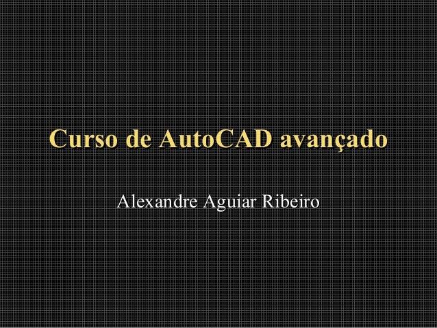 Curso de AutoCAD avançado Alexandre Aguiar Ribeiro