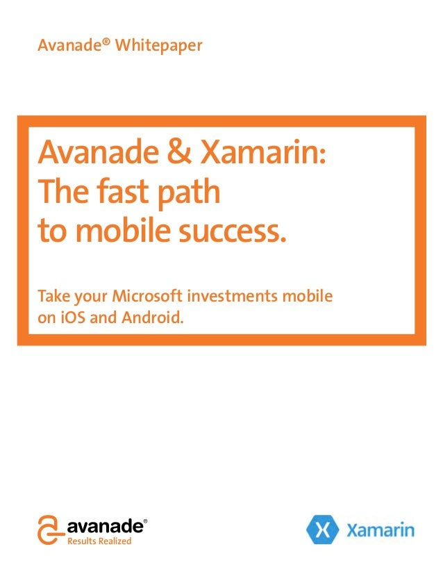 Avanade® Whitepaper Avanade & Xamarin: The fast path to mobile success. Take your Microsoft investments mobile on iOS and ...