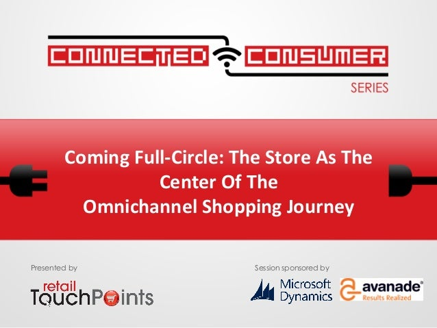 Coming Full-Circle: The Store As The Center Of The Omnichannel Shopping Journey