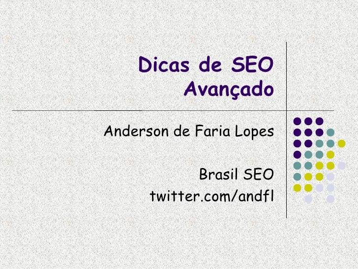 Dicas de SEO         Avançado Anderson de Faria Lopes               Brasil SEO       twitter.com/andfl