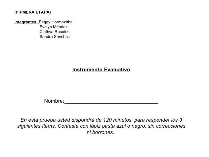 (PRIMERA ETAPA) Integrantes:  Peggy Hormazabal Evelyn Méndez Cinthya Rosales Sandra Sánchez Instrumento Evaluativo Nombre:...