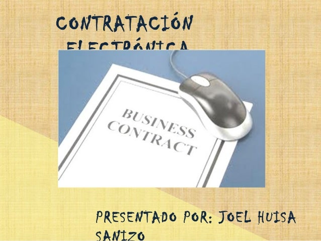 CONTRATACIÓN ELECTRÓNICA PRESENTADO POR: JOEL HUISA