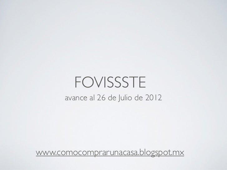 FOVISSSTE      avance al 26 de Julio de 2012www.comocomprarunacasa.blogspot.mx