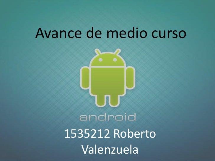 Avance de medio curso   1535212 Roberto      Valenzuela