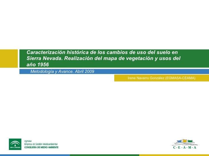 Metodología y Avance. Abril 2009 Caracterización histórica de los cambios de uso del suelo en Sierra Nevada. Realización d...