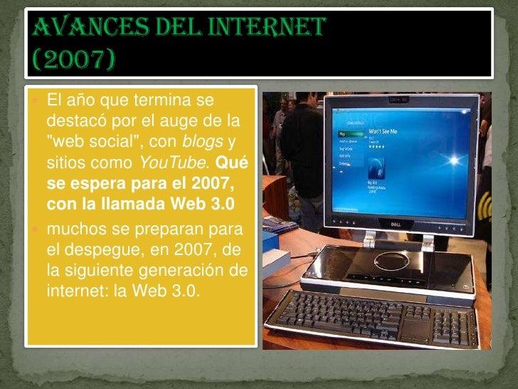"""Avances del internet (2007) <br />El año que termina se destacó por el auge de la """"web social"""", conblogsy sitios comoYo..."""