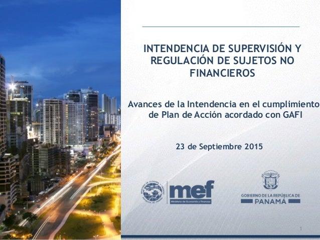 23 de Septiembre 2015 INTENDENCIA DE SUPERVISIÓN Y REGULACIÓN DE SUJETOS NO FINANCIEROS 1 Avances de la Intendencia en el ...