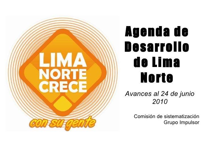 Agenda de Desarrollo de Lima Norte Avances al 24 de junio 2010 Comisión de sistematización Grupo Impulsor