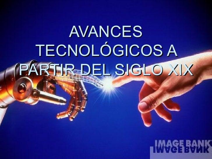 Avances tecnológicos a partir del siglo xix