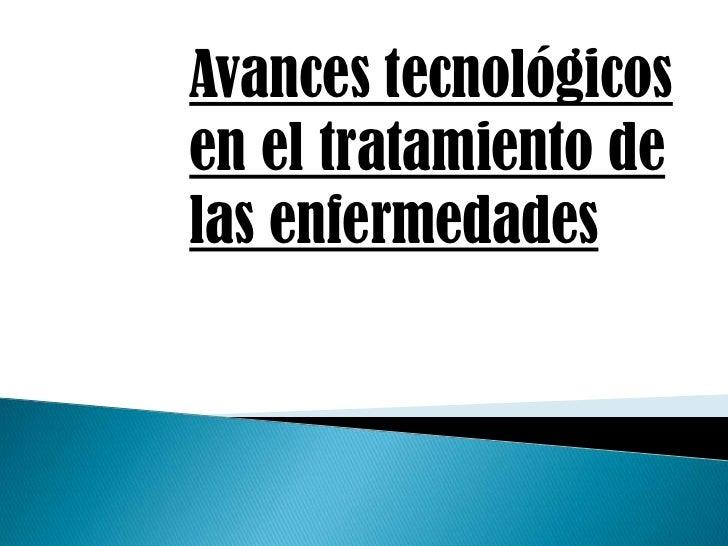 Avances TecnolóGicos En El Tratamiento De Las Enfermedades (Texto)