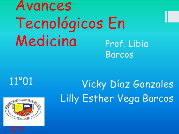 Avances Tecnológicos En Medicina    Prof. Libia                 Barcos11°01         Vicky Díaz Gonzales        Lilly Esthe...