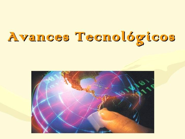 Avances tecnologícos e innovaciones tecnologícas en el mundo