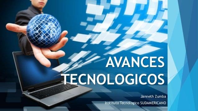 AVANCES TECNOLOGICOS Janneth Zumba Instituto Tecnologico SUDAMERICANO