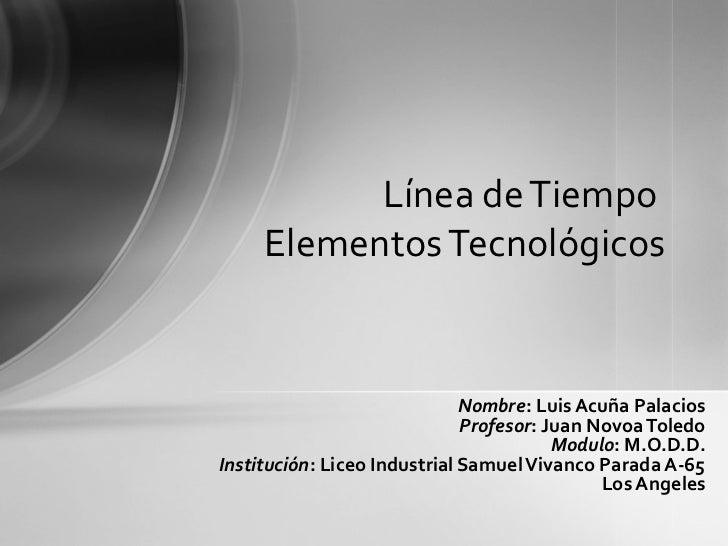 Línea de Tiempo     Elementos Tecnológicos                              Nombre: Luis Acuña Palacios                       ...