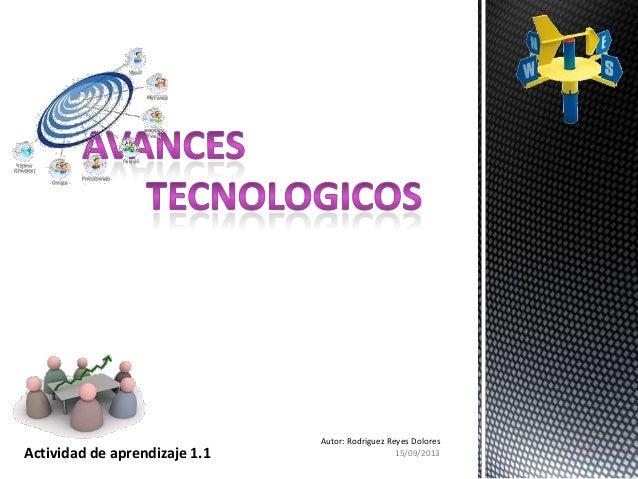 15/09/2013 Autor: Rodriguez Reyes Dolores Actividad de aprendizaje 1.1