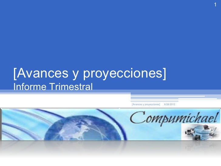 1[Avances y proyecciones]Informe Trimestral                         [Avances y proyecciones]   6/28/2012             Autor...