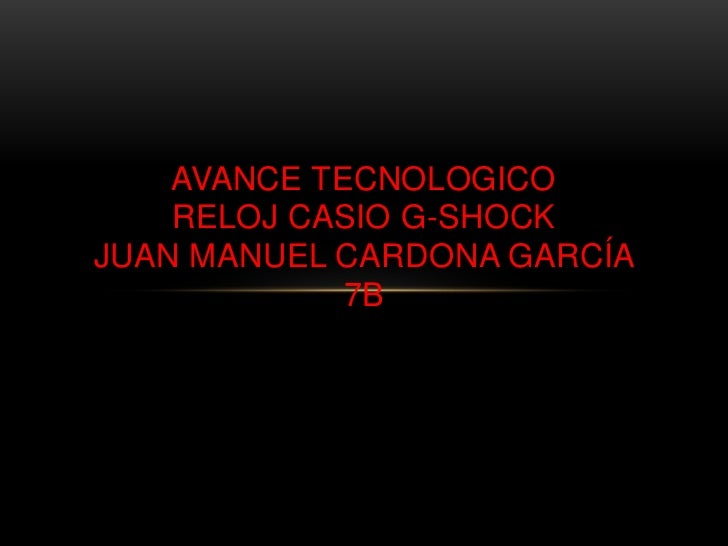 AVANCE TECNOLOGICO    RELOJ CASIO G-SHOCKJUAN MANUEL CARDONA GARCÍA             7B