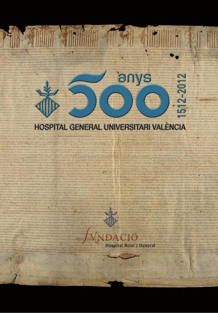 HOSPITAL GENERAL,UN ORGULLOPARA TODOS LOS VALENCIANOSen la present ciutat ha molta obra pia e gran caritat e sustentació: ...