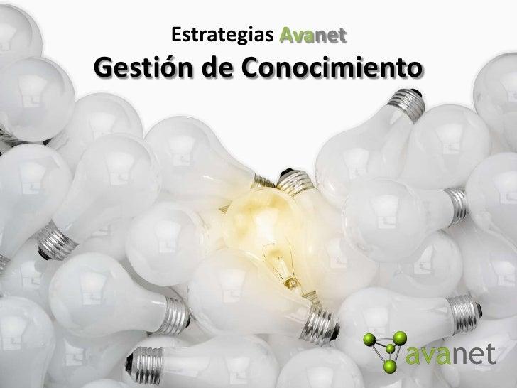 Estrategias Avanet<br />Gestión de Conocimiento<br />