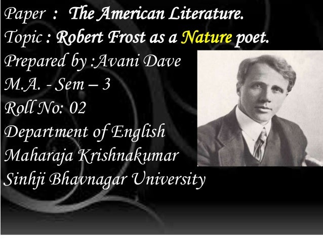 robert frost essay nature Robert frost poetic techniques concerns human nature english robert frost's bond with human nature if you are the original writer of this essay and.
