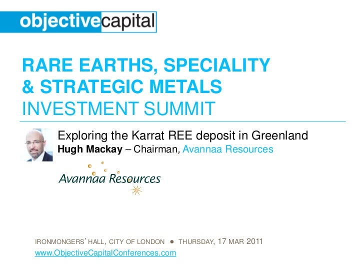RARE EARTHS, SPECIALITY& STRATEGIC METALSINVESTMENT SUMMIT      Exploring the Karrat REE deposit in Greenland      Hugh Ma...