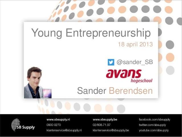 Young Entrepreneurship Sander  18 april 2013  @sander_SB  Sander Berendsen