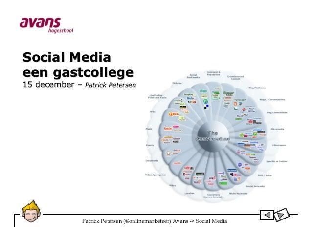 Social Mediaeen gastcollege15 december –   Patrick Petersen            Patrick Petersen (@onlinemarketeer) Avans -> Social...