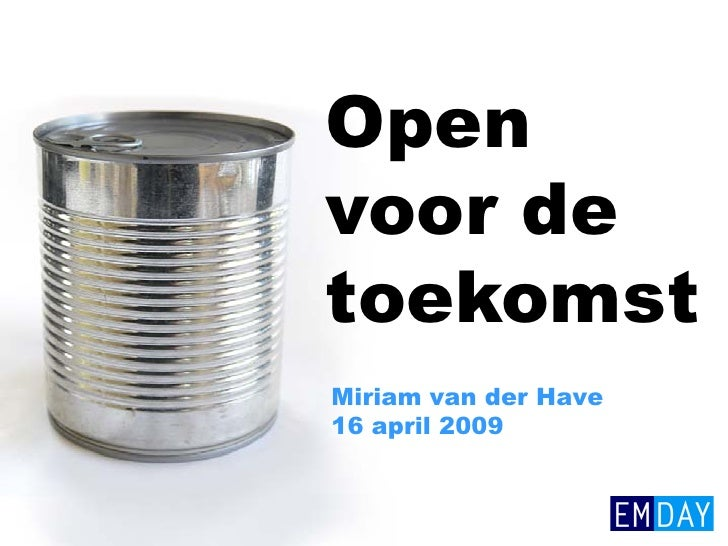 Open voor de toekomst Miriam van der Have 16 april 2009