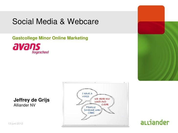Social Media & Webcare   Gastcollege Minor Online Marketing    Jeffrey de Grijs    Alliander NV13 juni 2012