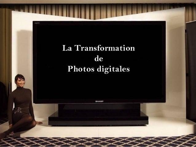 La Transformation  de  Photos digitales  ?HOL A HIBA