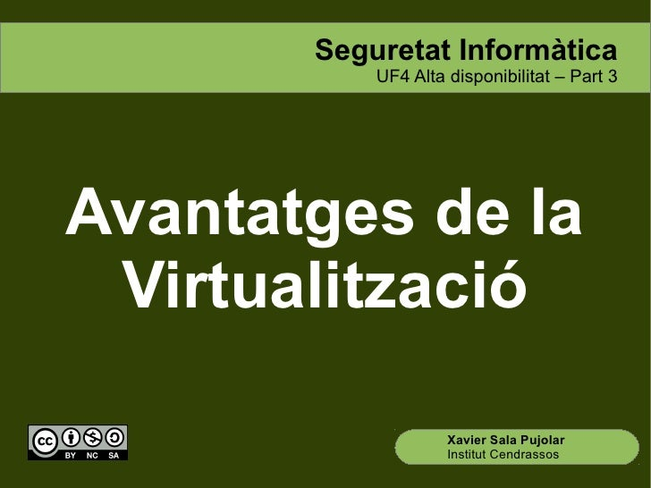 Seguretat Informàtica           UF4 Alta disponibilitat – Part 3Avantatges de la Virtualització                    Xavier ...