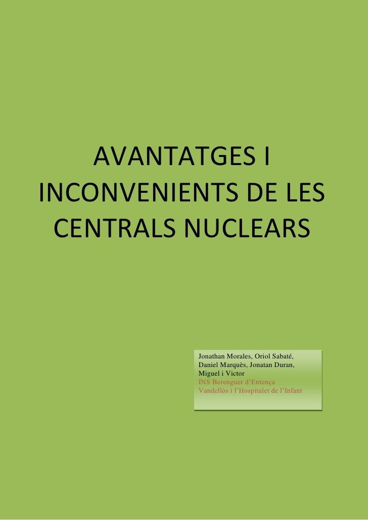 AVANTATGES IINCONVENIENTS DE LES CENTRALS NUCLEARS           Jonathan Morales, Oriol Sabaté,           Daniel Marquès, Jon...