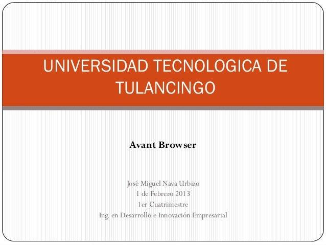 UNIVERSIDAD TECNOLOGICA DE        TULANCINGO               Avant Browser              José Miguel Nava Urbizo             ...