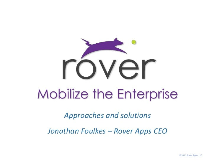 Mobilize the Enterprise<br />Approaches and solutions<br />Jonathan Foulkes – Rover Apps CEO <br />