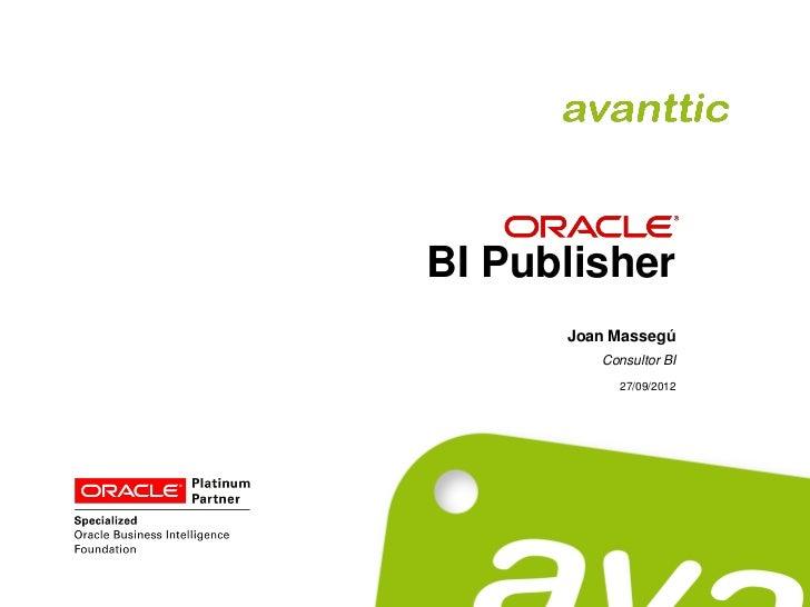 BI Publisher      Joan Massegú         Consultor BI           27/09/2012