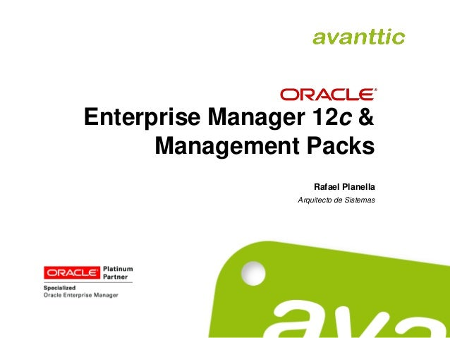 Enterprise Manager 12c & Management Packs Rafael Planella Arquitecto de Sistemas