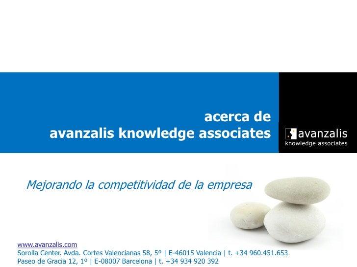 acerca de           avanzalis knowledge associates     Mejorando la competitividad de la empresa    www.avanzalis.com Soro...