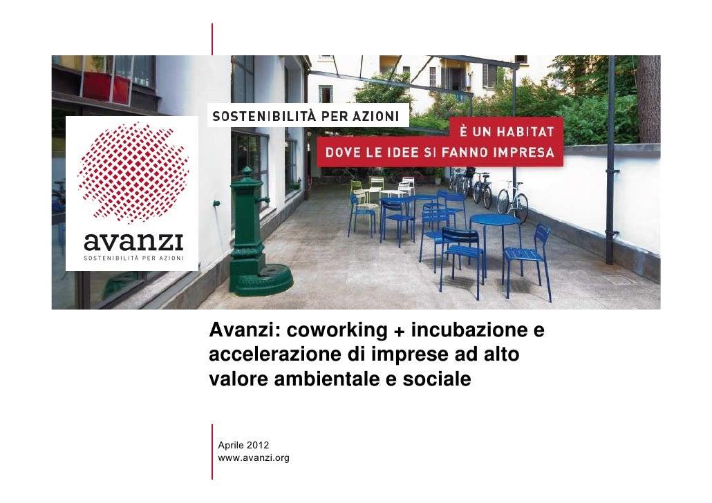 Avanzi. Sostenibilità Per AzioniAvanzi: coworking + incubazione eaccelerazione di imprese ad altovalore ambientale e socia...