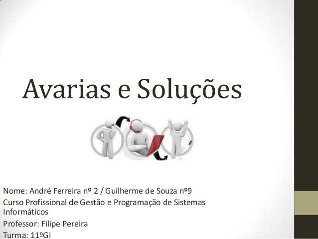 Avarias e SoluçõesNome: André Ferreira nº 2 / Guilherme de Souza nº9Curso Profissional de Gestão e Programação de Sistemas...