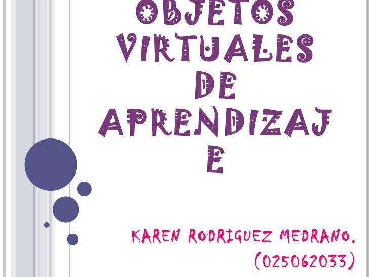 OBJETOS VIRTUALES DE APRENDIZAJE KAREN RODRIGUEZ MEDRANO. (025062033)