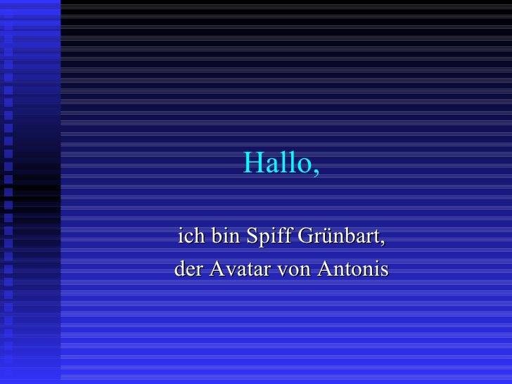 Hallo, ich bin Spiff Grünbart, der Avatar von Antonis