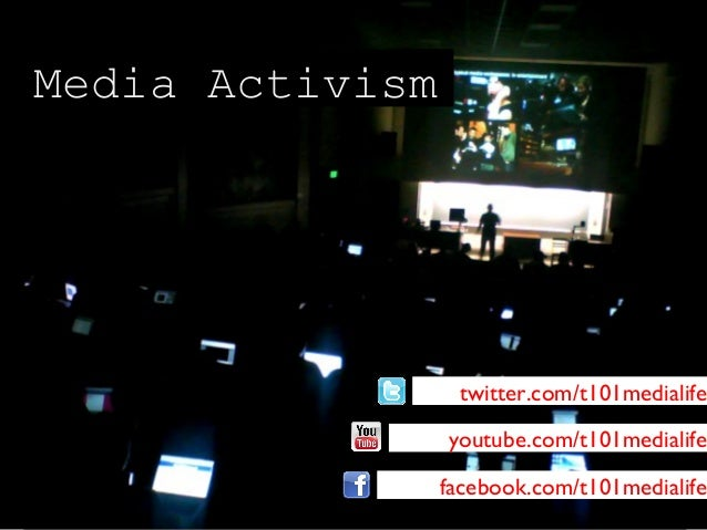 Media Activism                  twitter.com/t101medialife                 youtube.com/t101medialife                 facebo...