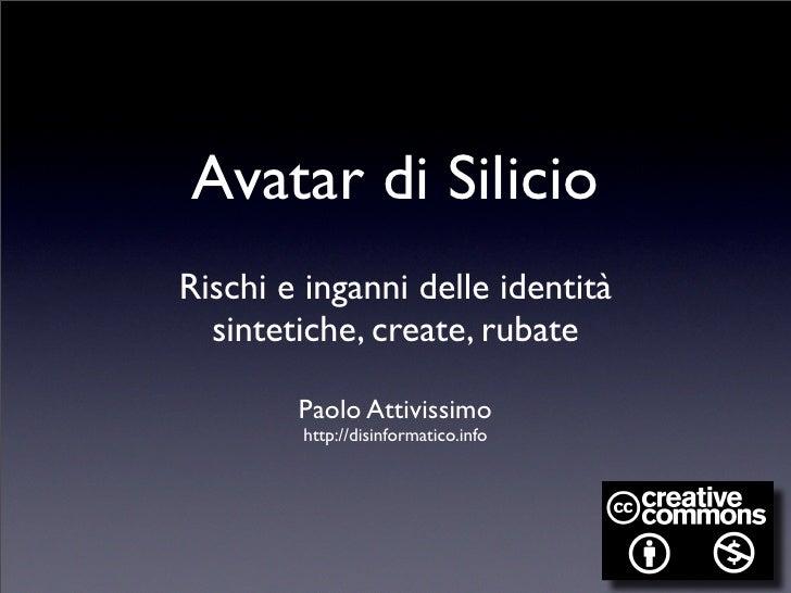 Avatar di Silicio Rischi e inganni delle identità   sintetiche, create, rubate          Paolo Attivissimo         http://d...
