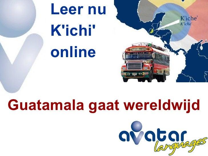 Guatamala gaat wereldwijd - Leer nu K'ichi' online