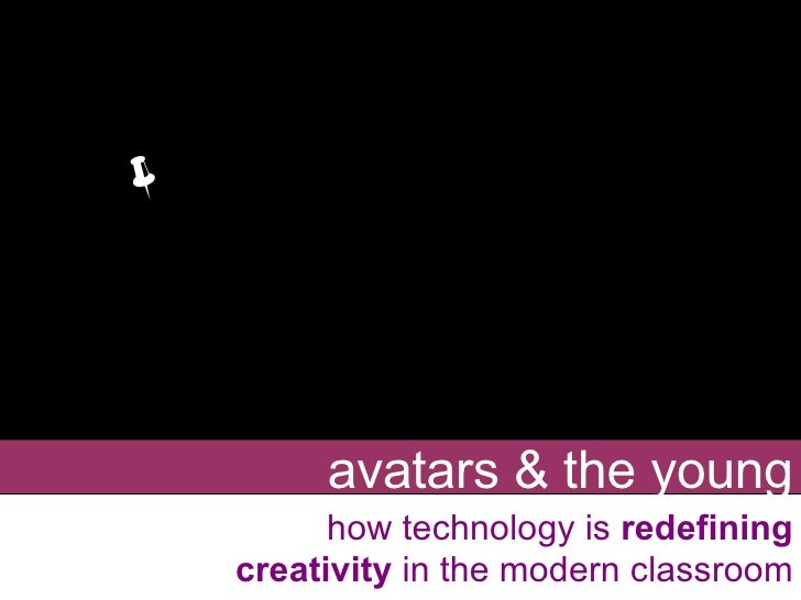 avatars & the young how technology is  redefining creativity  in the modern classroom 