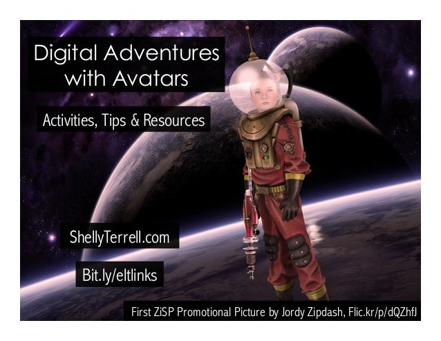 Bit.ly/eltlinks ShellyTerrell.com Activities, Tips & Resources Digital Adventures with Avatars First ZiSP Promotional Pict...