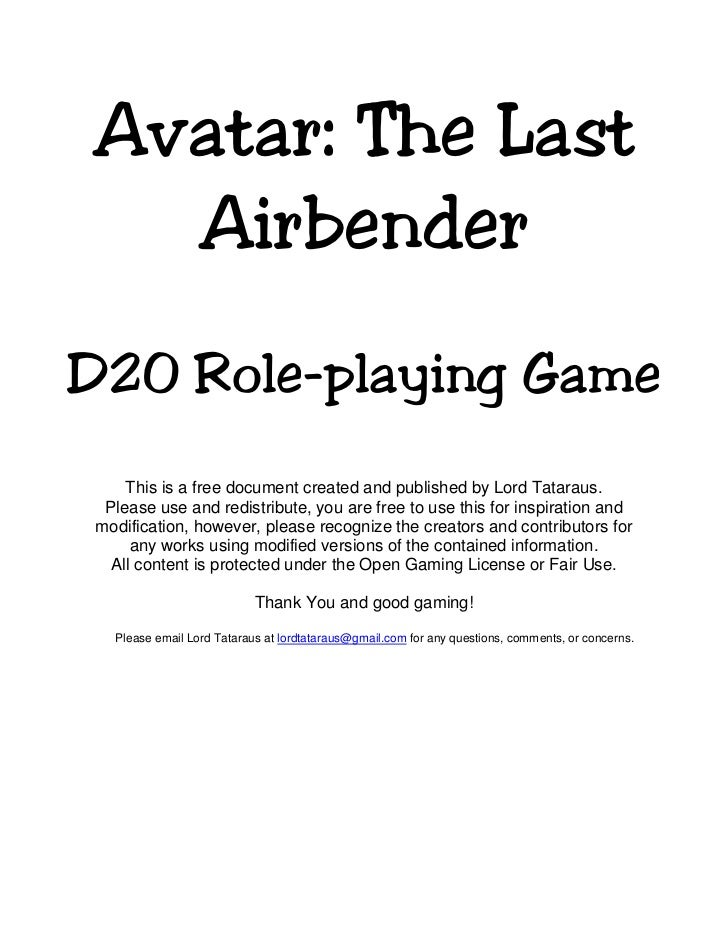 Avatar: The Last  AirbenderD20 Role-playing Game     This is a free document created and published by Lord Tataraus.  Plea...