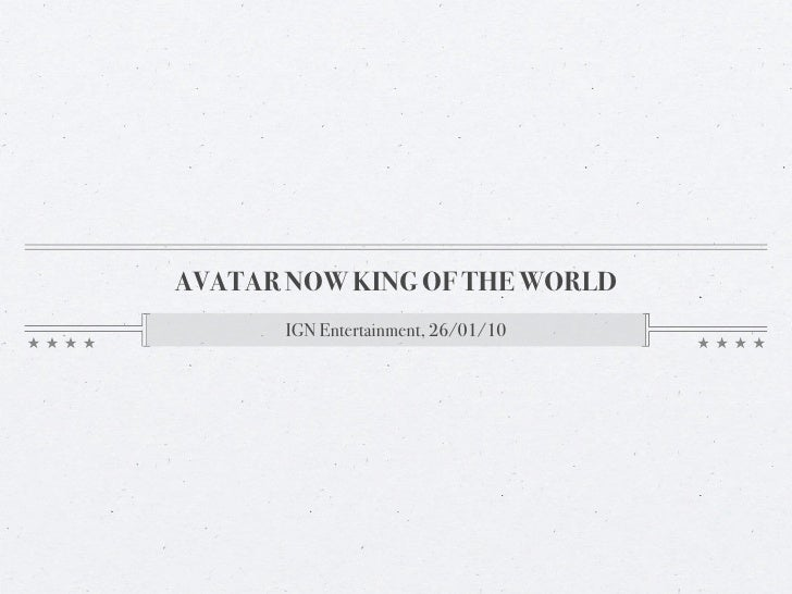 AVATAR NOW KING OF THE WORLD        IGN Entertainment, 26/01/10