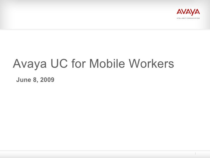 Avaya UC for Mobile Workers June 8, 2009