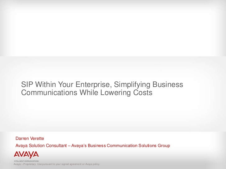SIP Within Your Enterprise, Simplifying Business      Communications While Lowering Costs Darren Verette Avaya Solution Co...